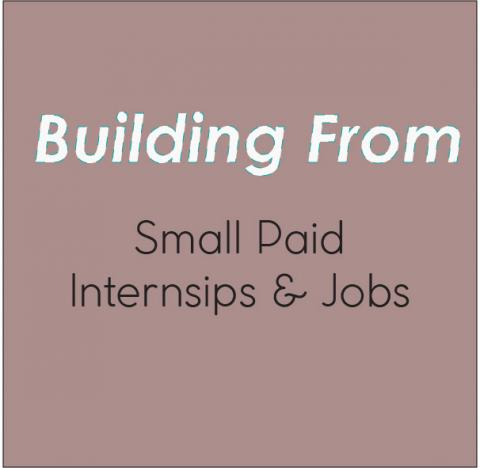 Building From Small Paid Jobs/Internships