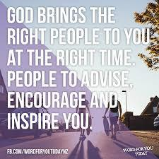 God sends the right people into your life at the right time.