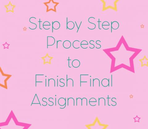Step by Step Process to Finish Final Assignments